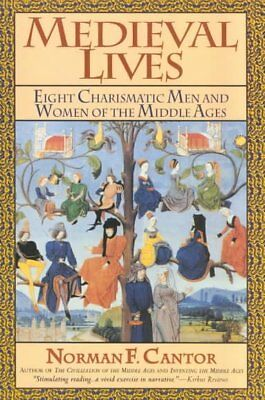 Medieval Lives : Eight Charismatic Men and Women of the Middle Ages, Paperbac...