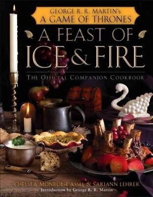 Feast of Ice and Fire : The Official Companion Cookbook, Hardcover by Monroe-...