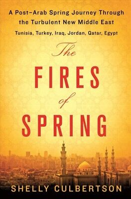 Fires of Spring : A Post-Arab Spring Journey Through the Turbulent New Middle...