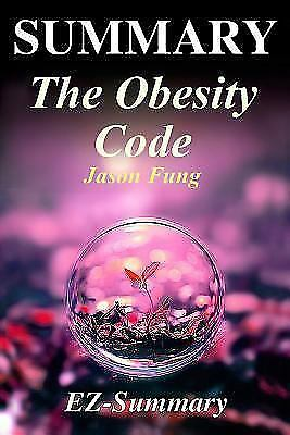Summary of the Obesity Code - Unlocking the Secrets of Weight Loss by Jason F...