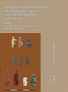 Perspectives on Materiality in Ancient Egypt : Agency, Cultural Reproduction ...