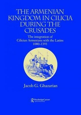 Armenian Kingdom in Cilicia During the Crusades : The Integration of Cilician...