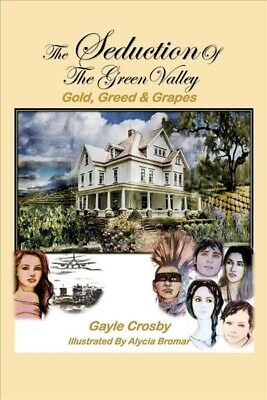 Seduction of the Green Valley : Gold, Greed & Grapes, Paperback by Crosby, Ga...