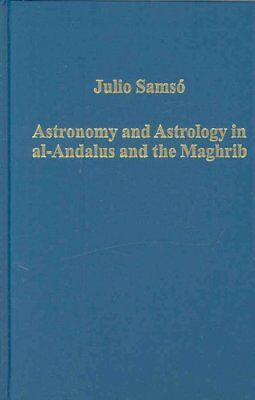 Astronomy and Astrology in Al-Andalus and the Maghrib, Hardcover by Samso, Ju...