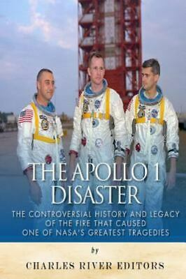 Apollo 1 Disaster : The Controversial History and Legacy of the Fire That Cau...