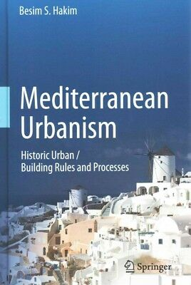 Mediterranean Urbanism : Historic Urban / Building Rules and Processes, Hardc...