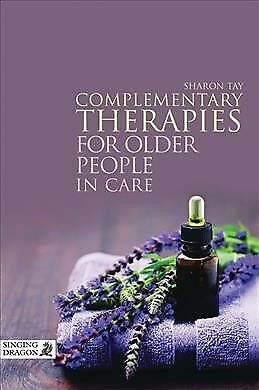 Complementary Therapies for Older People in Care, Paperback by Tay, Sharon, L...
