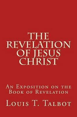 Revelation of Jesus Christ : An Exposition on the Book of Revelation, Paperba...