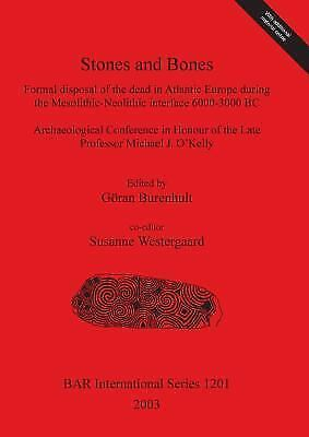 Stones and Bones : Formal Disposal of the Dead in Atlantic Europe During the ...