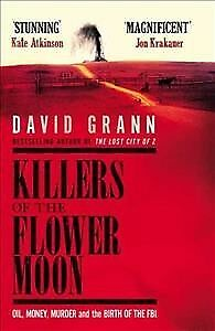 Killers of the Flower Moon : Oil, Money, Murder and the Birth of the FBI, Har...