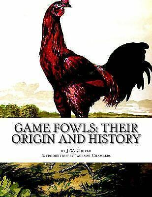 Game Fowls : Their Origin and History, Paperback by Cooper, J. W.; Chambers, ...