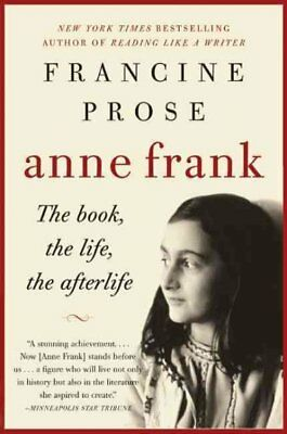 Anne Frank : The Book, the Life, the Afterlife, Paperback by Prose, Francine,...