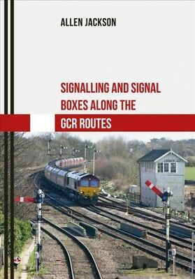 Signalling and Signal Boxes Along the Gcr Routes, Paperback by Jackson, Allen...