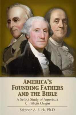 America's Founding Fathers and the Bible : A Select Study of America's Christ...