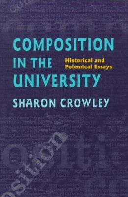 Composition in the University : Historical and Polemical Essays, Paperback by...