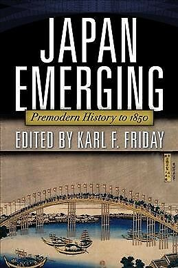Japan Emerging : Premodern History to 1850, Paperback by Friday, Karl F. (EDT...