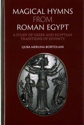 Magical Hymns from Roman Egypt : A Study of Greek and Egyptian Traditions of ...