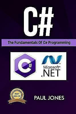 C# : The Fundamentals of C# Programming: a Complete Beginners Guide to C# Mas...
