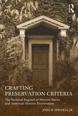 Crafting Preservation Criteria : The National Register of Historic Places and...