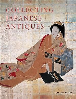 Collecting Japanese Antiques, Paperback by Seton, Alistair, ISBN 4805311223, ...