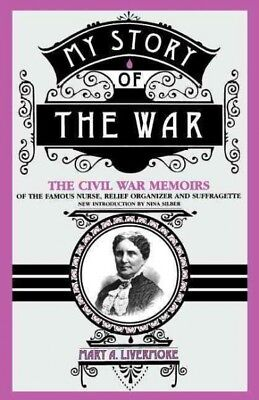 My Story of the War : A Woman's Narrative of Four Years Personal Experience A...