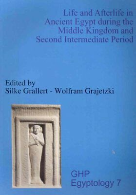 Life and Afterlife in Ancient Egypt during the Middle Kingdom and Second Inte...