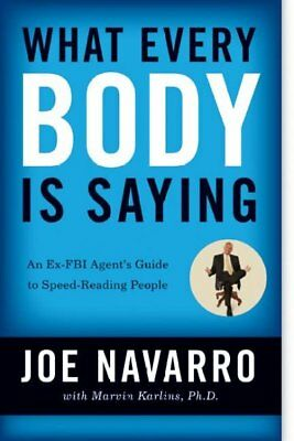 What Every Body Is Saying : An Ex-FBI Agent's Guide to Speed- Reading People,...