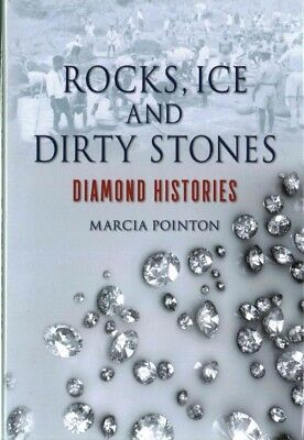 Rocks, Ice and Dirty Stones : Diamond Histories, Hardcover by Pointon, Marcia...