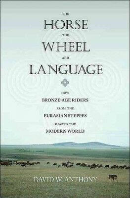 Horse, the Wheel, and Language : How Bronze-Age Riders from the Eurasian Step...