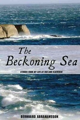 Beckoning Sea : Stories from My Life at Sea and Elsewhere, Paperback by Abrah...