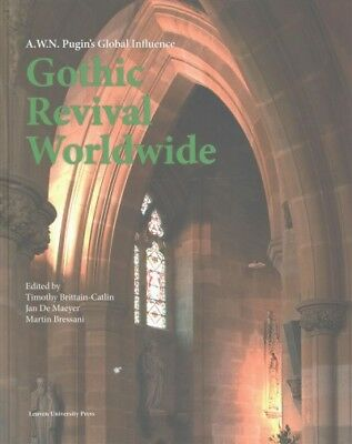 Gothic Revival Worldwide : A. W. N. Pugin's Global Influence, Hardcover by Br...