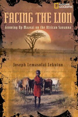 Facing The Lion : Growing Up Maasai On The African Savanna, Library by Lekuto...