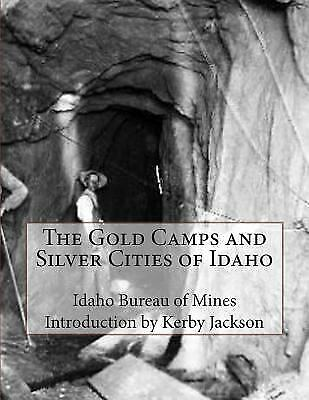 Gold Camps and Silver Cities of Idaho, Paperback by Idaho Bureau of Mines (CO...
