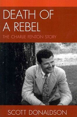 Death of a Rebel : The Charlie Fenton Story, Paperback by Donaldson, Scott, I...