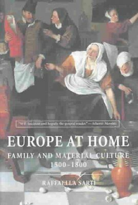Europe at Home : Family and Material Culture, 1500-1800, Paperback by Sarti, ...