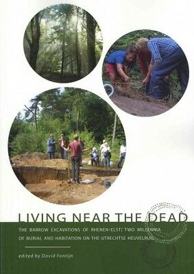 Living Near the Dead : The Barrow Excavations of Rhenen-Elst - Two Millenia o...