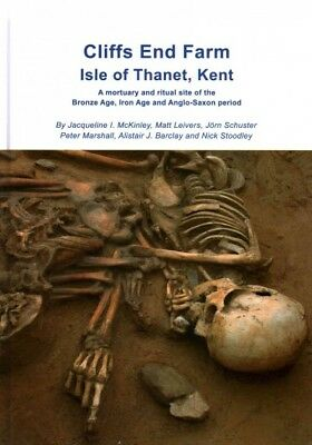 Cliffs End Farm Isle of Thanet Kent : A Mortuary and Ritual Site of the Bronz...