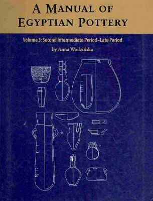 Manual of Egyptian Pottery : Second Intermediate Period - Late Period, Paperb...