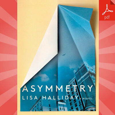 Asymmetry: A Novel By Lisa Halliday | Fast eDelivery (PDF-2019)