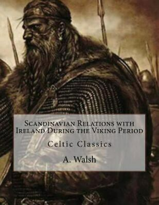 Scandinavian Relations with Ireland During the Viking Period: Celtic Classics...