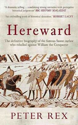 Hereward : The Definitive Biography of the Famous English Outlaw Who Rebelled...
