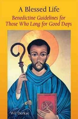 Blessed Life : Benedictine Guidelines for Those Who Long for Good Days, Paper...