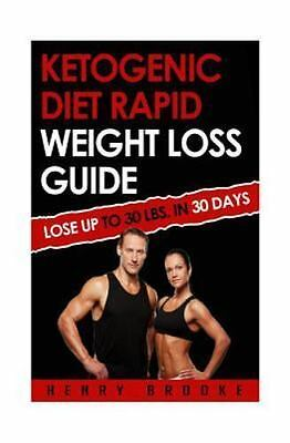 Ketogenic Diet Rapid Weight Loss Guide : Lose Up to 30 Lbs. in 30 Days, Paper...