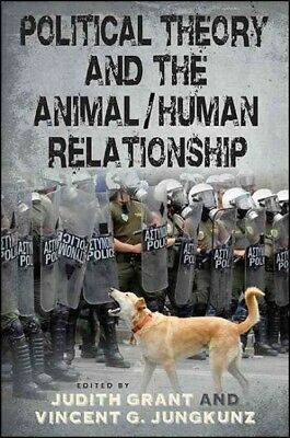 Political Theory and the Animal/Human Relationship, Paperback by Grant, Judit...