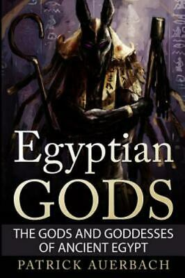 Egyptian Gods : The Gods and Goddesses of Ancient Egypt, Paperback by Auerbac...