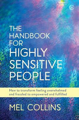 The Handbook for Highly Sensitive People: How to Transform Feeling Overwhelmed a