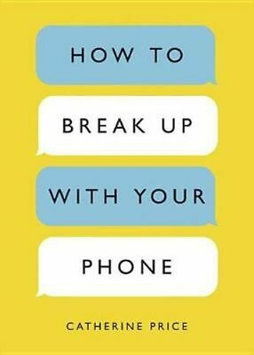 NEW How to Break Up with Your Phone By Catherine Price Paperback Free Shipping