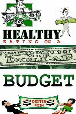 Healthy Eating on a Budget, Paperback by Poin, Dexter, ISBN 1499780923, ISBN-...