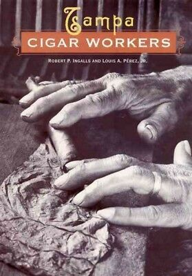 Tampa Cigar Workers : A Pictorial History, Hardcover by Ingalls, Robert P.; P...