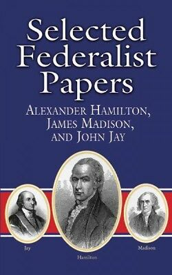 Selected Federalist Papers : Alexander Hamilton, James Madison, and John Jay,...